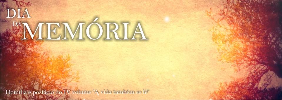 """Dia da Memória – Homilia e posfácio do IV volume """"A vida também se lê"""""""