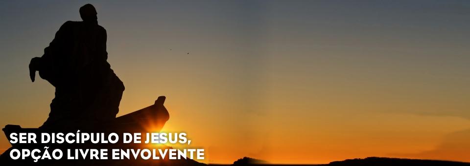 SER DISCÍPULO DE JESUS, OPÇÃO LIVRE ENVOLVENTE