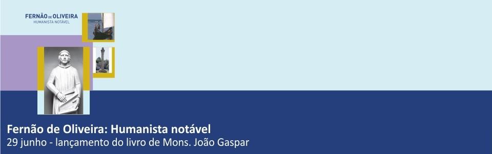 Fernão de Oliveira: Humanista notável, lançamento do livro de Mons. João Gaspar