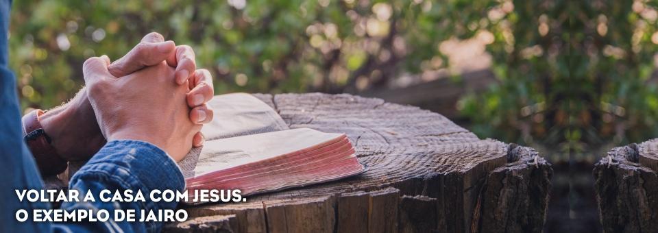 VOLTAR A CASA COM JESUS. O EXEMPLO DE JAIRO