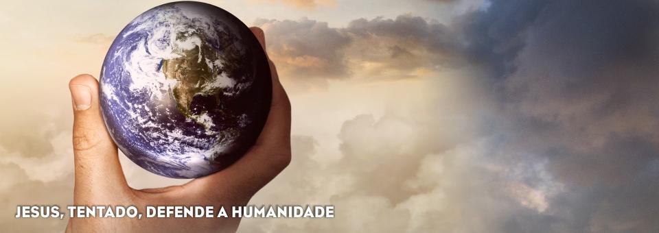 JESUS, TENTADO, DEFENDE A HUMANIDADE
