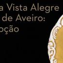 """""""A Porcelana Vista Alegre na Diocese de Aveiro: Arte e Devoção"""" – Exposição"""