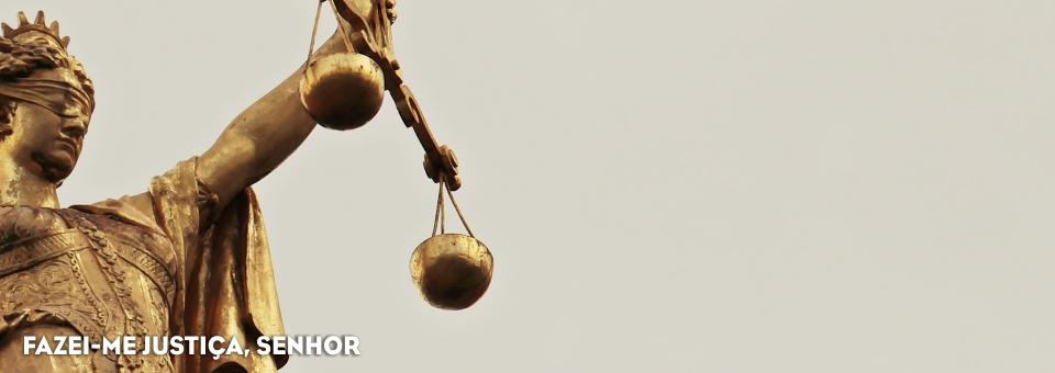 FAZEI-ME JUSTIÇA, SENHOR