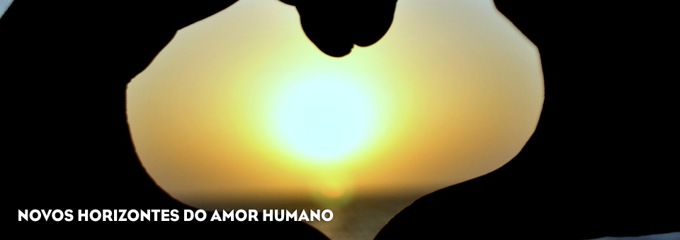 NOVOS HORIZONTES DO AMOR HUMANO