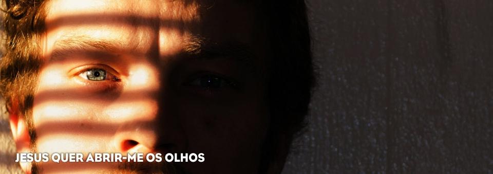JESUS QUER ABRIR-ME OS OLHOS