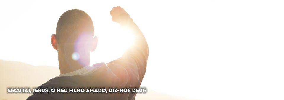 ESCUTAI, JESUS, O MEU FILHO AMADO, DIZ-NOS DEUS