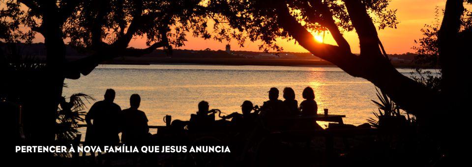 PERTENCER À NOVA FAMÍLIA QUE JESUS ANUNCIA