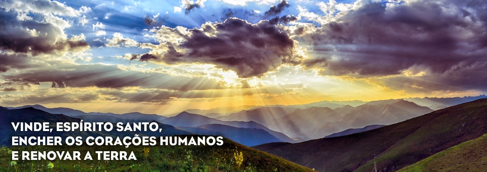 VINDE, ESPÍRITO SANTO, ENCHER OS CORAÇÕES HUMANOS E RENOVAR A TERRA
