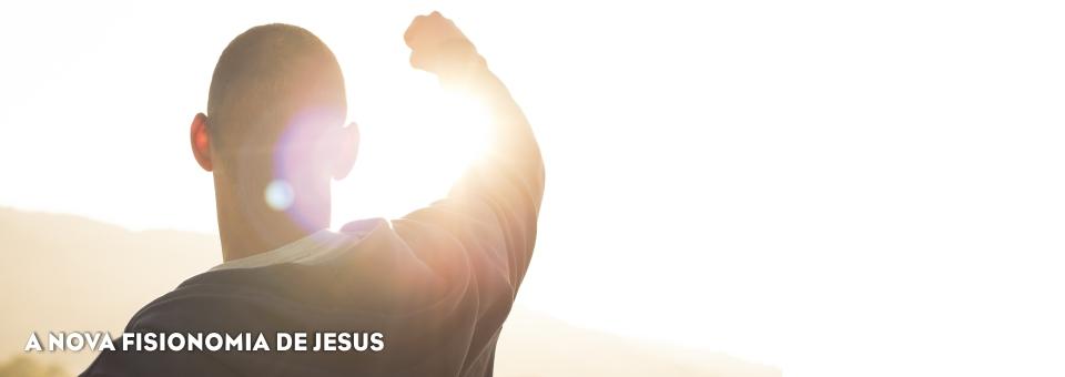 A NOVA FISIONOMIA DE JESUS